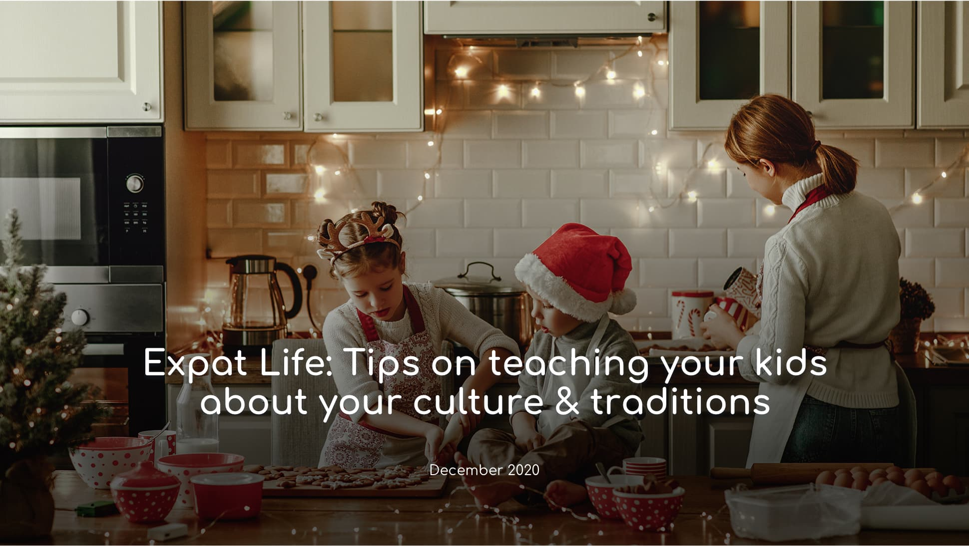 Expat Life: Tips on teaching your kids about your culture & traditions